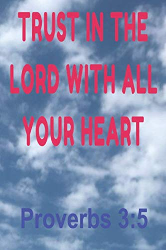 Trust In The LORD With All Your Heart: Proverbs 3:5 Journal (Love Your Lord With All Your Heart)