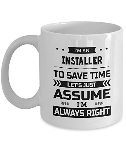 Installer Mug - To Save Time Let's Just Assume I'm Always Right - Funny Novelty Ceramic Coffee & Tea Cup Cool Gifts for Men or Women with Gift Box