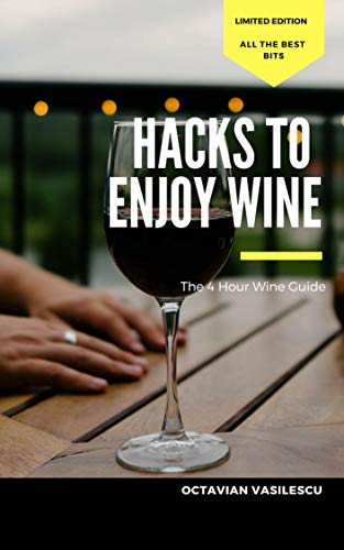 The 4 Hour Wine Guide: Hacks to Enjoy -