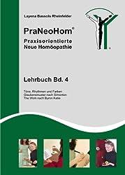 PraNeoHom® Lehrbuch Band 4 - Praxisorientierte Neue Homöopathie: Töne, Rhythmen und Farben, Glaubensmuster nach Simonton, The Work nach Byron Katie