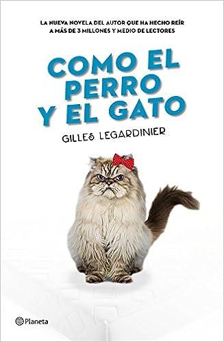 Como el perro y el gato: Gilles Legardinier: 9788408160373: Amazon.com: Books