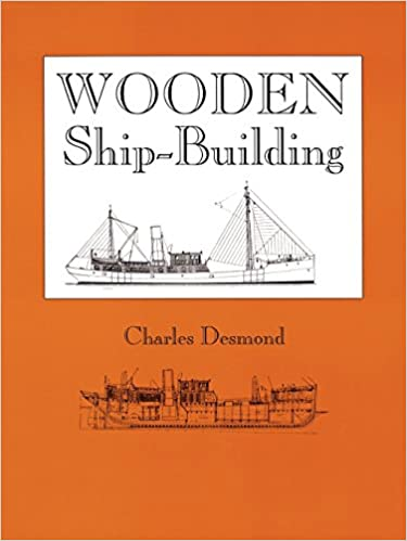 Wooden Ship Building Charles Desmond 9780911572377 Amazon Books