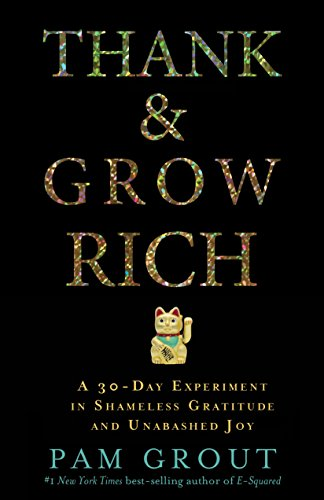 Thank & Grow Rich: A 30-Day Experiment in Shameless Gratitude and Unabashed Joy [Pam Grout] (Tapa Blanda)