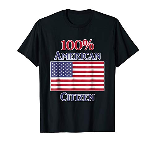 100% American Citizen T-Shirt Citizenship Vote Election (Citizen White T-shirt)