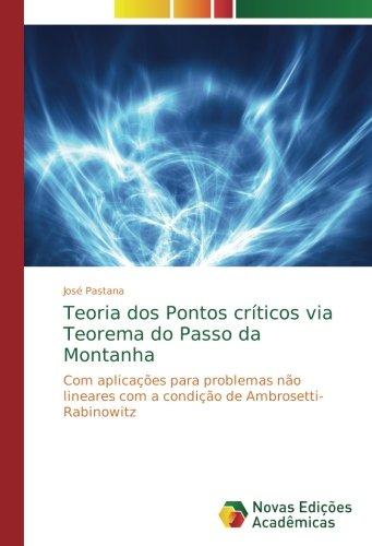 Read Online Teoria dos Pontos críticos via Teorema do Passo da Montanha: Com aplicações para problemas não lineares com a condição de Ambrosetti-Rabinowitz (Portuguese Edition) PDF