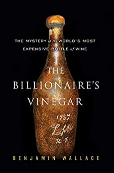 The Billionaire's Vinegar: The Mystery of the World's Most Expensive Bottle of Wine by [Wallace, Benjamin]