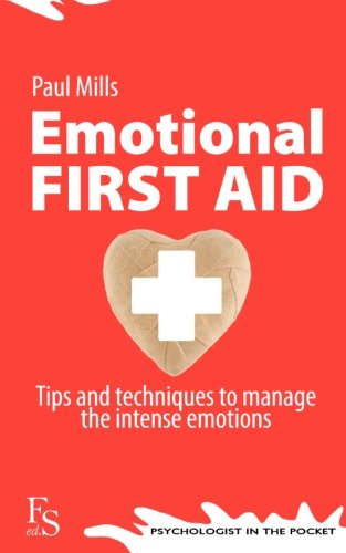 Emotional First Aid: Tips to manage intense emotions (Psychologist in your pocket) (Volume 1)