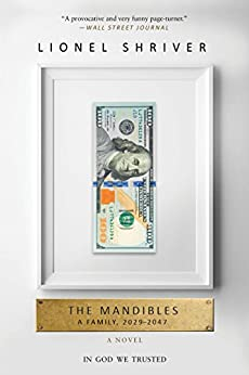 The Mandibles: A Family, 2029-2047 by [Shriver, Lionel]