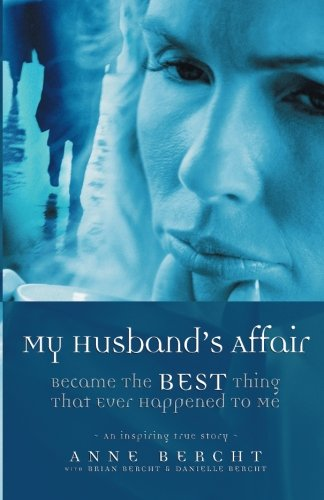My Husband's Affair Became the Best Thing That Ever Happened to Me by Brand: Trafford Publishing
