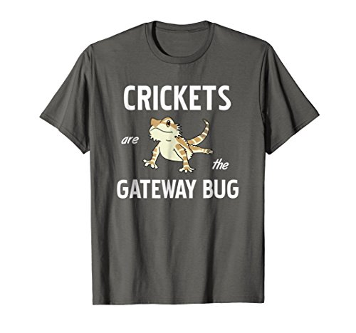 Bearded Dragon shirt Crickets are the Gateway Bug Tshirt -