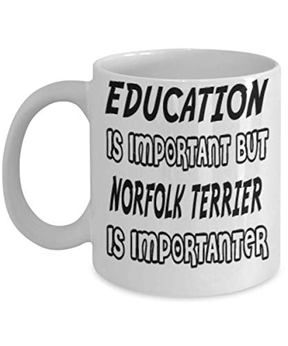 Awesome Norfolk Terrier Gifts 11oz Coffee Mug - Edication Is Important - Best Inspirational Gifts and Sarcasm Dogs Lover ak0923c -