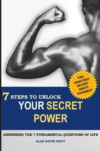 7 Steps to Unlock Your Secret Power: Answering the 7 Fundamental Questions of Life