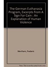 The German Euthanasia Program, Excerpts from A Sign For Cain : An Explanation of Human Violence