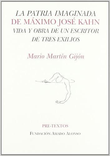 La patria imaginada de Máximo José Kahn: Vida y obra de un escritor de tres exilios Hispánicas: Amazon.es: Martín Gijón, Mario: Libros