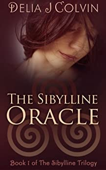 The Sibylline Oracle: The Sibylline Trilogy (The Oracles Book 1) by [Colvin, Delia]