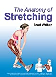 The Anatomy of Stretching, Brad Walker, 1556435967
