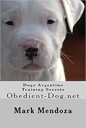 Dogo Argentino Training Secrets Obedient Dog Net Amazon Co Uk Mendoza Mark 9781507597361 Books