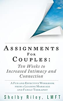 Assignments for Couples: 10 Weeks to Increased Intimacy and Connection by [Riley LMFT, Shelby]