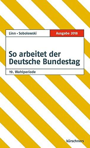 So arbeitet der Deutsche Bundestag: 19. Wahlperiode. Organisation und Arbeitsweise. Die Gesetzgebung des Bundes