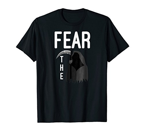 Fear the Grim Reaper Funny Gift T-Shirt -