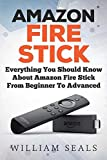 Amazon Fire Stick: Everything You Should Know About Amazon Fire Stick From Beginner To Advanced