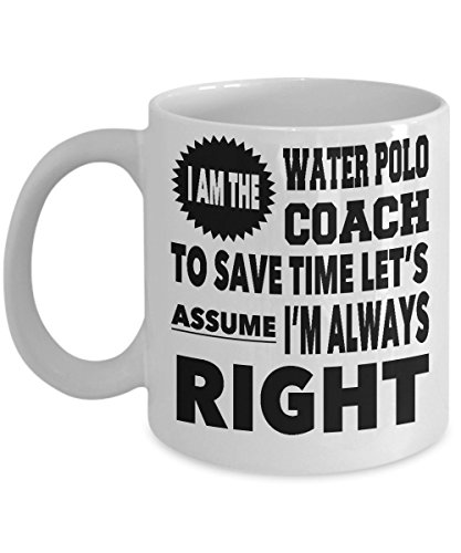 The Coach is Always Right 11 Ounce Ceramic Novelty Coffee Mug for Water Polo Coach Gift