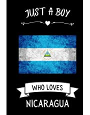 Just A Boy Who Loves Nicaragua: Cute Notebook for Nicaragua Lovers. Boys and Girls Gifts Blank Lined Ruled diary for kids and women Who loves Nicaragua