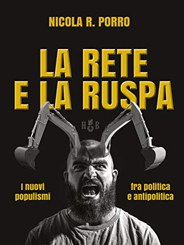 La rete e la ruspa: I nuovi populismi fra politica e ...