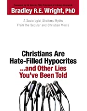 Christians Are Hate - Filled Hypocrites...And Other Lies You've Been Told