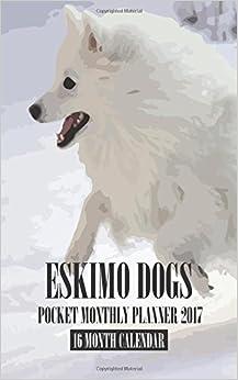 Eskimo Dogs Pocket Monthly Planner 2017: 16 Month Calendar