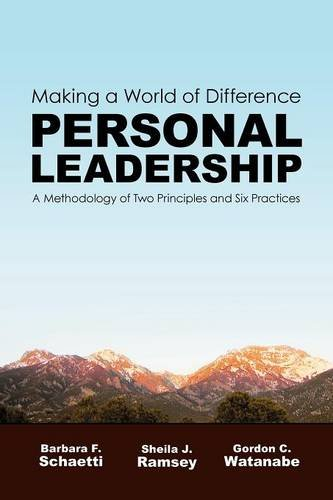 Personal Leadership: Making a World of Difference: A Methodology of Two Principles and Six Practices