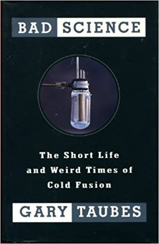 Bad Science The Short Life and Weird Times of Cold Fusion