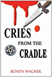 Cries from the Cradle, Bonita Wagner, 0595246559