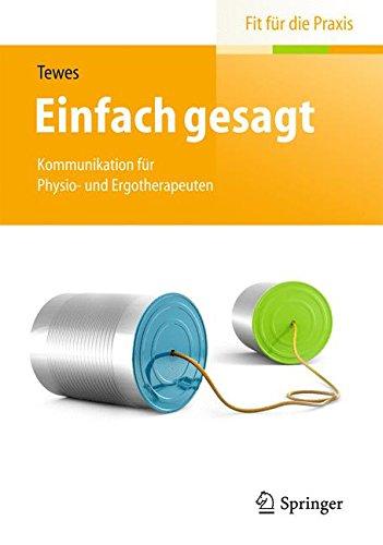 Einfach gesagt: Kommunikation für Physio- und Ergotherapeuten (Fit für die Praxis)
