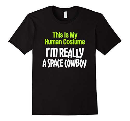 Space Needle Costume (Mens This Is My Human Costume I'm Really A Space Cowboy T-Shirt Medium Black)
