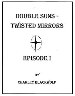 Double Suns - Twisted Mirrors: Episode I by [Blackwolf, Charley]