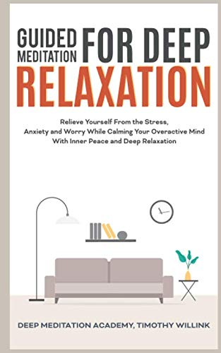 Guided Meditation for Deep Relaxation: Relieve Yourself From the Stress, Anxiety and Worry While Calming Your Overactive Mind With Inner Peace and Deep Relaxation (Abraham Hicks Meditation Cd)