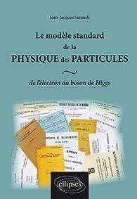 Le modèle standard de la physique des particules de l'électron au boson de Higgs par Jean-Jacques Samueli