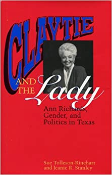 Book Claytie and the Lady: Ann Richards, Gender, and Politics in Texas