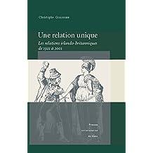 Une relation unique: Les relations irlando-britanniques de 1921 à 2001 (Littérature et civilisation irlandaises)