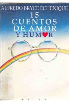 15 Cuentos De Amor Y Humor: Amazon.es: Alfredo Bryce ...