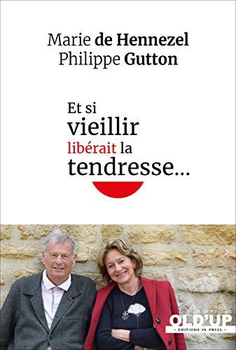 Et si vieillir libérait la tendresse... (Old'up) por Philippe Gutton,de Hennezel, Marie,Marie de Hennezel