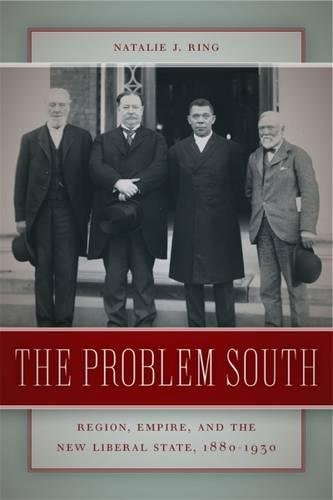 Read Online The Problem South: Region, Empire, and the New Liberal State, 1880-1930 (Politics and Culture in the Twentieth-Century South Ser.) PDF