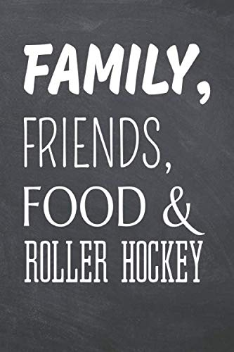 Family, Friends, Food & Roller Hockey: Roller Hockey Notebook, Planner or Journal   Size 6 x 9   110 Dot Grid Pages   Office Equipment, Supplies ... Hockey Gift Idea for Christmas or Birthday