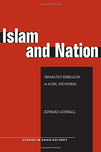 Islam and Nation: Separatist Rebellion in Aceh, Indonesia (Studies in Asian Security)