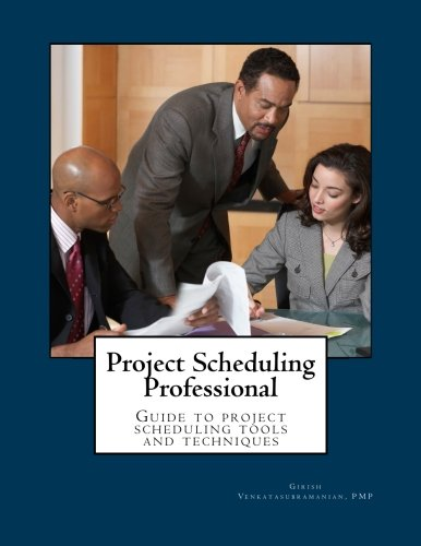 Project Scheduling Professional: Guide to the PMI-SP examination