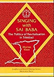 Singing with Sai Baba : The Politics of Revitalization in Trinidad, Klass, Morton, 0813379695