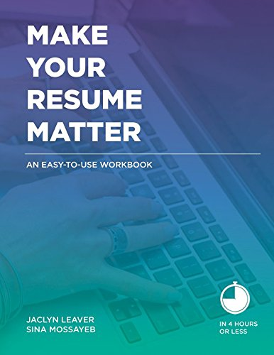Make Your Resume Matter: An Easy-To-Use Workbook (Best Way To Build A Resume)