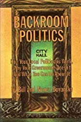 Backroom politics; how your local politicians work, why your Government doesn't, and what you can do about it,