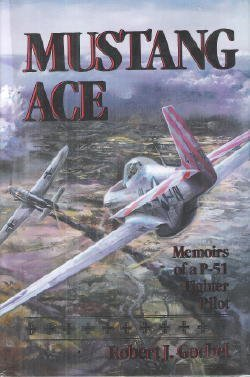 Mustang Ace: Memoirs of a P-51 Fighter